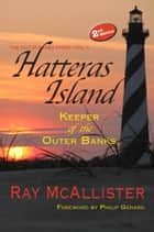 HATTERAS ISLAND: Keeper of the Outer Banks, 2nd Edition ebook by Ray McAllister