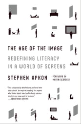 The Age of the Image - Redefining Literacy in a World of Screens ebook by Stephen Apkon