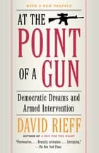At the Point of a Gun ebook by David Rieff