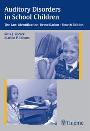 Auditory Disorders in School Children - The Law, Identification, Remediation ebook by Ross J. Roeser,Marion P. Downs