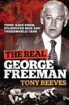 The Real George Freeman ebook by Tony Reeves