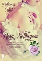 Rosa Selvagem ebook by PATRICIA CABOT
