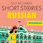Short Stories in Russian for Intermediate Learners - Read for pleasure at your level, expand your vocabulary and learn Russian the fun way! audiobook by Olly Richards