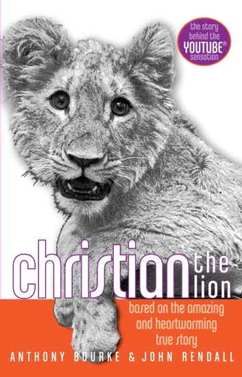 Christian the Lion ebook by Anthony Bourke,John Rendall