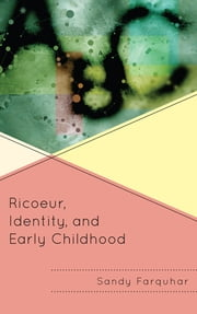 Ricoeur, Identity and Early Childhood ebook by Sandy Farquhar