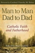 Man to Man, Dad to Dad: Catholic Faith and Fatherhood ebook by Brian Caulfield,Caulfield