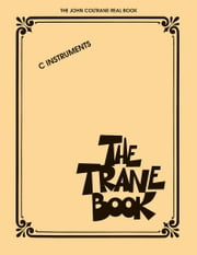 The Trane Book - The John Coltrane Real Book - C Instruments ebook by John Coltrane
