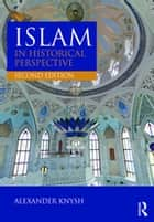 Islam in Historical Perspective ebook by Alexander Knysh