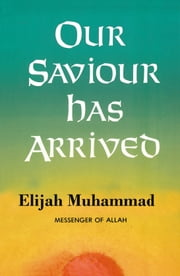 Our Saviour Has Arrived ebook by Elijah Muhammad