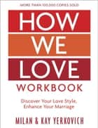 How We Love Workbook, Expanded Edition - Making Deeper Connections in Marriage ebook by Milan Yerkovich, Kay Yerkovich
