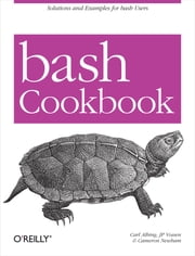 bash Cookbook - Solutions and Examples for bash Users ebook by Carl Albing,JP Vossen,Cameron Newham