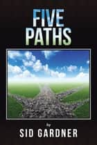 Five Paths ebook by Sid Gardner