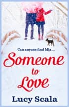 Someone to Love - A woman's rollercoaster journey to finding true love ebook by Lucy Scala