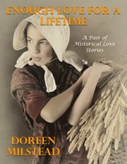 Enough Love for a Lifetime – a Pair of Historical Love Stories ebook by Doreen Milstead