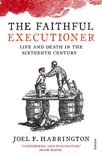 The Faithful Executioner - Life and Death in the Sixteenth Century ebook by Joel F. Harrington
