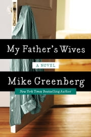 My Father's Wives - A Novel ebook by Mike Greenberg