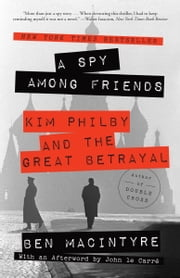 A Spy Among Friends - Kim Philby and the Great Betrayal ebook by Ben Macintyre,John Le Carre
