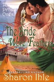 The Bride Wore Feathers (The Proud Ones, Book 1) ebook by Sharon Ihle