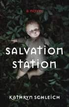 Salvation Station - A Novel ebook by Kathryn Schleich