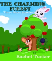 The Charming Forest ebook by Rachel Tucker