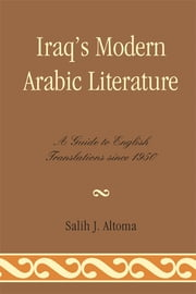 Iraq's Modern Arabic Literature - A Guide to English Translations Since 1950 ebook by Salih J. Altoma