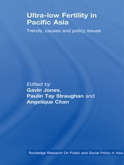Ultra-Low Fertility in Pacific Asia - Trends, causes and policy issues ebook by
