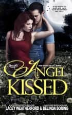 Angel Kissed ebook by Lacey Weatherford, Belinda Boring
