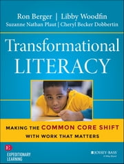 Transformational Literacy - Making the Common Core Shift with Work That Matters ebook by Ron Berger,Libby Woodfin,Suzanne Nathan Plaut,Cheryl Becker Dobbertin