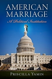 American Marriage - A Political Institution ebook by Priscilla Yamin