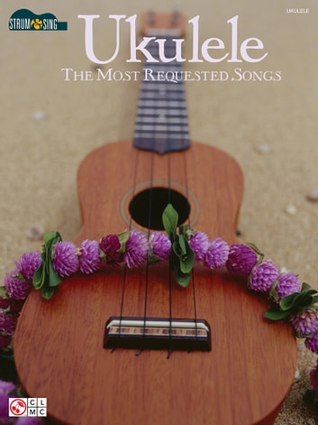 Ukulele - The Most Requested Songs (Songbook) - Strum & Sing Series ebook by Hal Leonard Corp.