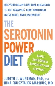 The Serotonin Power Diet: Eat Carbs--Nature's Own Appetite Suppressant--to Stop Emotional Overeating and Halt Antidepressant-Associated Weight Gain - Use Your Brain's Natural Chemisty to Cut Cravings, Curb Emotional Overeating, and Lose Weight ebook by Judith J. Wurtman, Nina T. Frusztajer