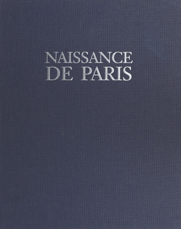 Naissance de Paris ebook by Michel Fleury,Hervé Amiard