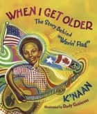 "When I Get Older - The Story behind ""Wavin' Flag"" ebook by Rudy Gutierrez, Sol Sol, K'NAAN"