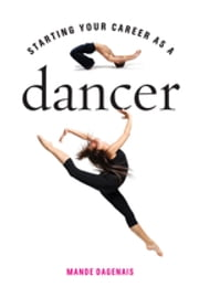 Starting Your Career as a Dancer ebook by Mande Dagenais