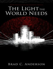 The Light the World Needs: Book Three of the Triumvirate Trilogy ebook by Brad Anderson