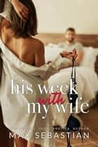 His Week With My Wife ebook by Max Sebastian