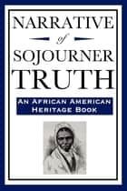 The Narrative of Sojourner Truth ebook by Sojourner Truth