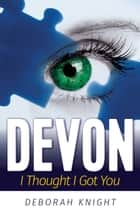 Devon - I Thought I Got You ebook by Deborah Knight