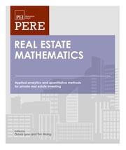 Real Estate Mathematics: Applied Analytics and Quantitative Methods for Private Real Estate Investing ebook by Greg MacKinnon,David Lynn,Tim Wang