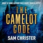 The Camelot Code audiobook by Sam Christer
