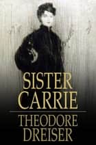 Sister Carrie - A Novel ebook by Theodore Dreiser