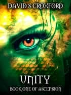 Unity: Book One of Ascension ebook by David S Croxford
