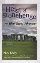 Heist of Stonehenge - An Ethan Sparks Adventure ebook by Nick Barry