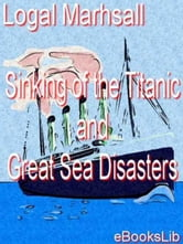 Sinking of the Titanic and Great Sea Disasters ebook by Logal Marhsall