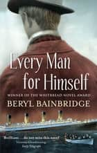 Every Man For Himself - Shortlisted for the Booker Prize, 1996 ebook by Beryl Bainbridge