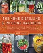 The Home Distilling and Infusing Handbook, Second Edition ebook by Matthew Teacher