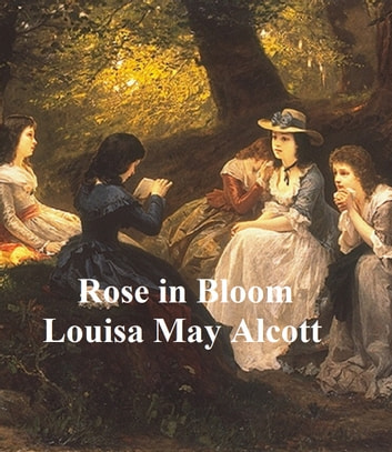 Rose in Bloom, A Sequel to Eight Cousins ebook by Louisa May Alcott