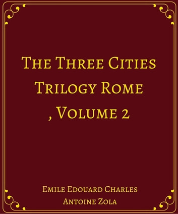 The Three Cities Trilogy: Rome, Volume 2 ebook by Emile Edouard Charles Antoine Zola