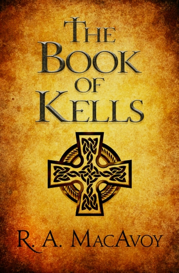 The Book of Kells ebook by R. A. MacAvoy