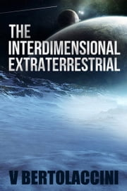 I.E. the Interdimensional Extraterrestrial (Part II) ebook by V Bertolaccini